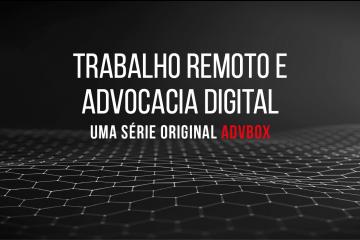 Trabalho remoto e advocacia digital com ADVBOX